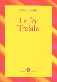 Frédéric Kessler - La fée Tralala.