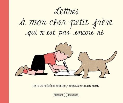 Frédéric Kessler et Alain Pilon - Lettres à mon cher petit frère qui n'est pas encore né.