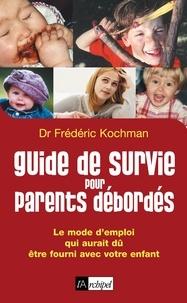 Frédéric Kochman - Guide de survie pour parents débordés.