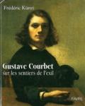 Frédéric Künzi - Gustave Courbet (1817-1877) sur les sentiers de l'exil.