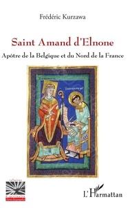 Frédéric Kurzawa - Saint Amand d'Elnone - Apôtre de la Belgique et du Nord de la France.