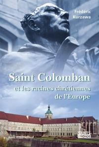 Frédéric Kurzawa - Saint Colomban et les racines chrétiennes de l'Europe.