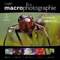 Frédéric Labaune et Daniel Nardin - La macrophotographie - Au-delà du rapport 1:1.
