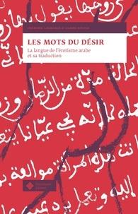 Frédéric Lagrange et Claire Savina - Les mots du désir - La langue de l'érotisme arabe et sa traduction.
