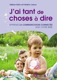 Frédéric Laloux et Hélène Gérin - J'ai tant de choses à dire - Apprenez la communication connectée avec votre bébé.