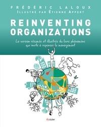 Frédéric Laloux - Reinventing Organizations illustré - La version résumée et illustrée du livre phénomène qui invite à repenser le management.