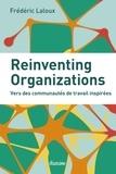 Frédéric Laloux - Reinventing organizations - Vers des communautés de travail inspirées.