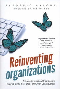 Frédéric Laloux - Reinventing Organizations - A Guide to Creating Organizations Inspired by the Next Stage in Human Consciousness.