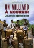 Frédéric Landy - Un milliard à nourrir - Grain, territoire et politiques en Inde.