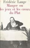 Frédéric Lange et Jean Cayrol - Manger - Ou Les jeux et les creux du plat.