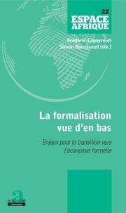 Frédéric Lapeyre et Simon Barussaud - La formalisation vue d'en bas - Enjeux pour la transition vers l'économie formelle.