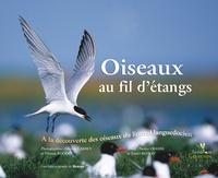 Frédéric Larrey et Xavier Rufray - Oiseaux au fil d'étangs - A la découverte des oiseaux du littoral languedocien.