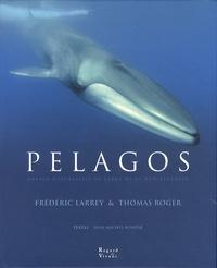 Frédéric Larrey et Thomas Roger - Pelagos - Voyage naturaliste au large de la Méditerranée.