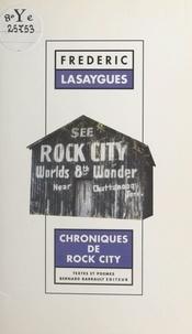 Frédéric Lasaygues - Chroniques de Rock city - Enclumes et frelons, textes et poèmes.