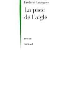 Frédéric Lasaygues - La piste de l'aigle.