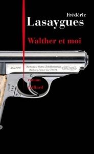 Frédéric Lasaygues - Walther et moi.