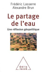 Frédéric Lasserre et Alexandre Brun - Le partage de l'eau - Une réflexion géopolitique.