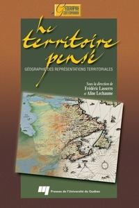 Frédéric Lasserre et Aline Lechaume - Le territoire pensé - Géographie des représentations territoriales.