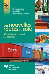 Frédéric Lasserre et Eric Mottet - Les nouvelles routes de la soie - Géopolitique d'un grand projet chinois.