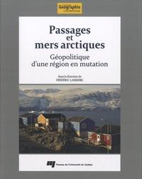 Frédéric Lasserre - Passages et mers arctiques - Géopolitique d'une région en mutation.