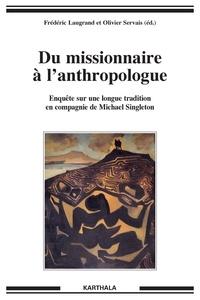 Frédéric Laugrand et Olivier Servais - Du missionnaire à l'anthropologue - Enquête sur une longue tradition en compagnie de Mike Singleton.