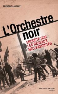 Frédéric Laurent - L'Orchestre noir - Enquête sur les réseaux néo-fascistes.