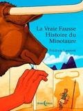 Frédéric Laurent - La vraie fausse histoire du Minotaure.