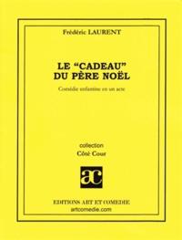 Frédéric Laurent - Le cadeau du Père Noël : comédie enfantine en un acte.