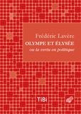 Frederic Lavere - Olympe et Elysée ou la vertu en politique - Dialogue satirique et versifié.