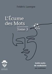 Frédéric Lavergne - L'écume des mots - Tome 3.