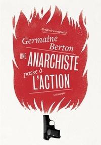 Frédéric Lavignette - Germaine Berton - Une anarchiste passe à l'action.