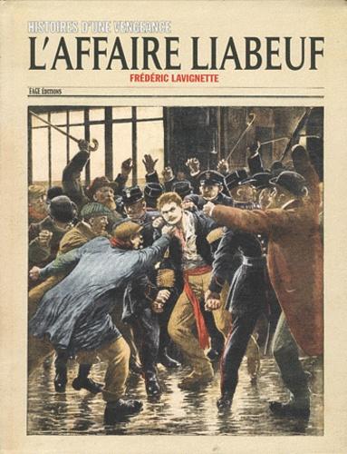 Frédéric Lavignette - L'affaire Liabeuf - Histoires d'une vengeance.