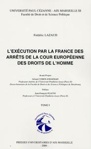 Frédéric Lazaud - L'exécution par la France des arrêts de la cour européenne des droits de l'homme en 2 Volumes - Tome 1, L'élargissement concédé de la portée individuelle du jugement européen ; Tome 2, La reconnaissance nuancée de l'autorité de la cour européenne pour interpréter la convention.