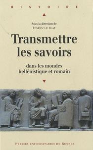 Frédéric Le Blay - Transmettre les savoirs dans les mondes hellénistique et romain.