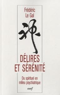 Frédéric Le Gal - Délire et sérénité - Du spirituel en milieu psychiatrique.
