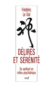 Frédéric Le Gal et Frédéric Le Gal - Délires et sérénité - Du spirituel en milieu psychiatrique.