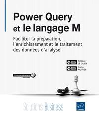 Frédéric Le Guen - Power Query et le langage M - Faciliter la préparation, l'enrichissement et le traitement des données d'analyse.