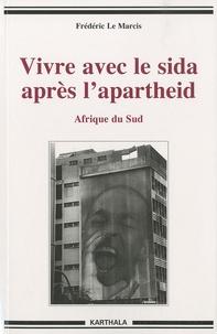 Frédéric Le Marcis - Vivre avec le sida après l'apartheid - Afrique du Sud.