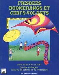 Frédéric Le Mercier - Frisbees, boomerangs et cerfs-volants - Pour jouer avec le vent - Ecoles, collèges, centres de loisirs et de vacances.
