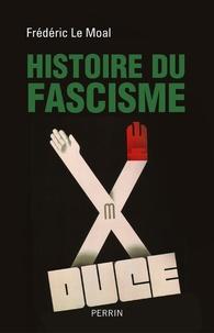 Frédéric Le Moal - Histoire du fascisme.
