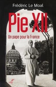 Frédéric Le Moal - Pie XII - Un pape pour la France. Enquête sur le conclave de 1939.