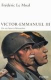 Frédéric Le Moal - Victor-Emmanuel III d'Italie - Un roi face à Mussolini.