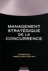 Frédéric Le Roy et Saïd Yami - Management stratégique de la concurrence.
