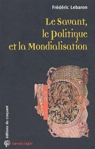 Frédéric Lebaron - Le Savant, le Politique et la Mondialisation.