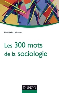 Frédéric Lebaron - Les 300 mots de la sociologie.