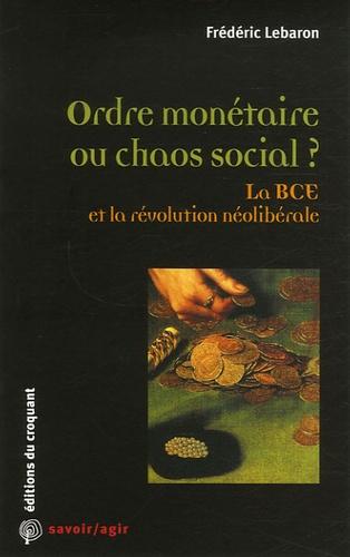 Frédéric Lebaron - Ordre monétaire ou chaos social ? - La BCE et la révolution néolibérale.