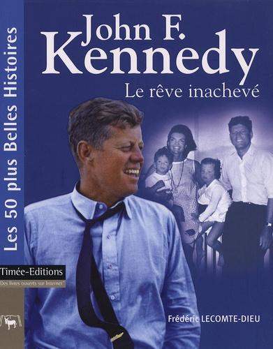 Frédéric Lecomte-Dieu - John F. Kennedy - Le rêve inachevé.