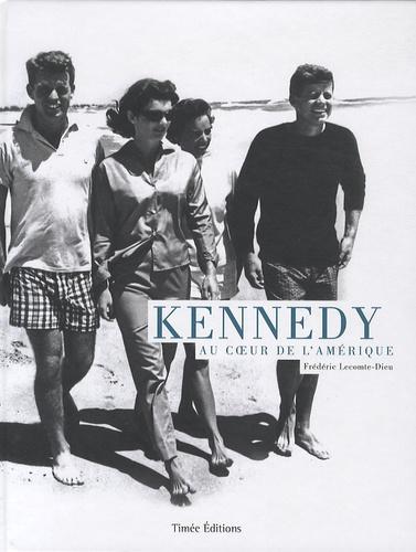 Frédéric Lecomte-Dieu - Kennedy - Au coeur de l'Amérique.