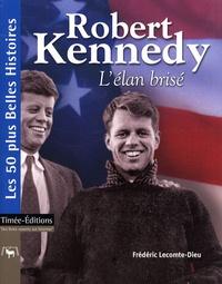 Frédéric Lecomte-Dieu - Robert Kennedy, l'élan brisé.