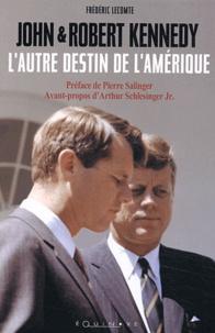 Frédéric Lecomte - John et Robert Kennedy - L'autre destin de l'Amérique.